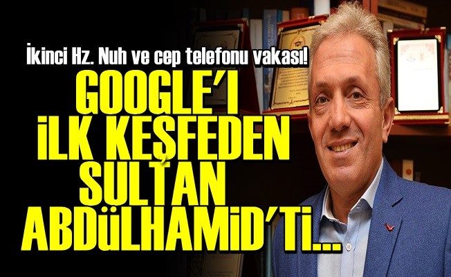 GOOGLE'I KEŞFEDEN SULTAN ABDÜLHAMİD'Dİ...