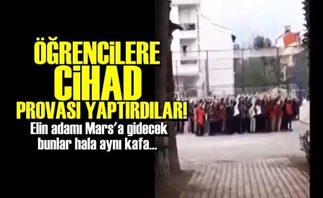 ÖĞRENCİLERE CİHAD PROVASI YAPTIRDILAR!