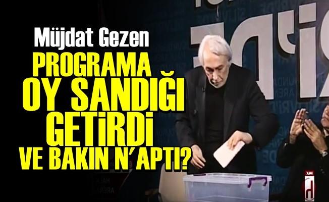 MÜJDAT GEZEN PROGRAMA OY SANDIĞI GETİRDİ VE...