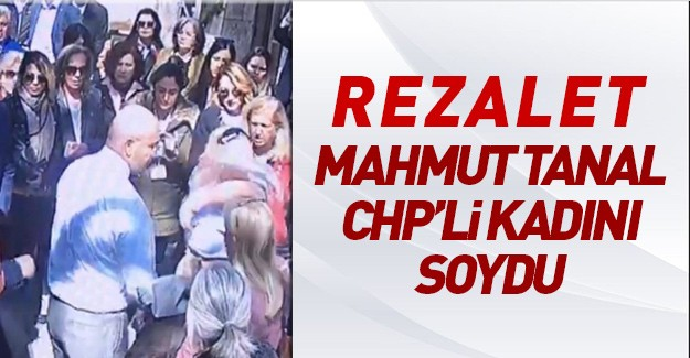 CHPli Mahmut Tanal kadını soydu