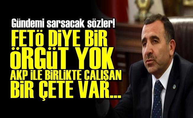 'FETÖ DİYE BİR ÖRGÜT YOK AKP İLE ÇALIŞAN ÇETE VAR'