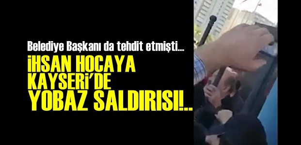 İHSAN ELİAÇIK'A YOBAZ SALDIRI!..