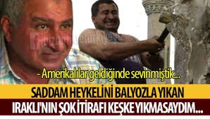 SADDAM HÜSEYİN HEYKELİNİ BALYOZLA YIKAN IRAKLI'NIN İTİRAFI KEŞKE YIKMASAYDIM...