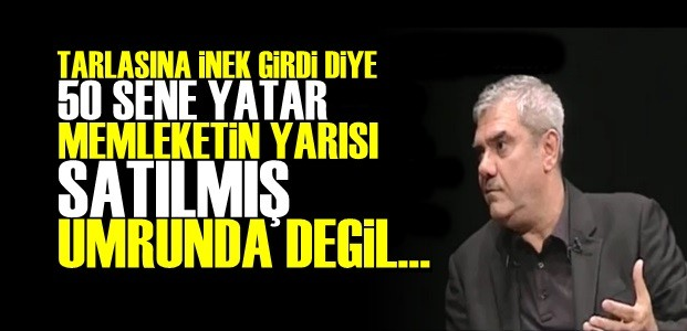 'TARLASINA İNER GİRER 50 SENE YATAR VATAN SATILIR UMURSAMAZ'