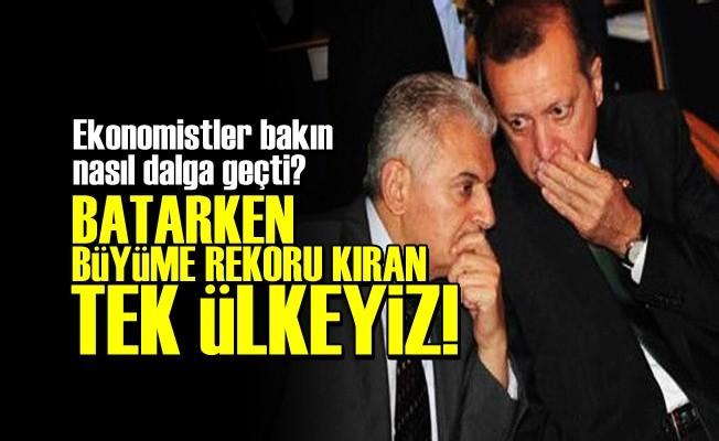 'BATARKEN BÜYÜME REKORU KIRAN TEK ÜLKEYİZ'